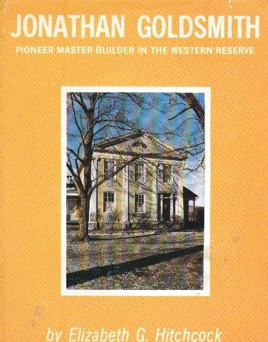 9780911704235: Jonathan Goldsmith, pioneer master builder in the Western Reserve (Publication - Western Reserve Historical Society ; no. 151)