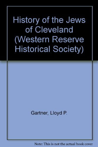 History of the Jews of Cleveland (Western Reserve Historical Society): Lloyd P. Gartner