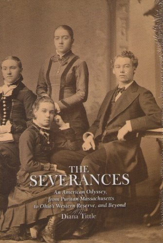 SEVERANCES AN AMERICAN ODYSSEY FROM PURITAN MASSACHUSETTS TO OHIO'S WESTERN RESERVE AND BEYOND...