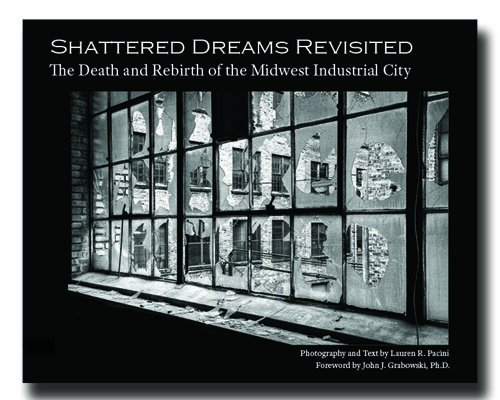 SHATTERED DREAMS REVISITED THE DEATH AND REBIRTH OF THE MIDWEST INDUSTRIAL CITY: PACINI LAUREN