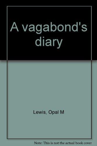 A Vagabond's Diary: Lewis, Opal M.