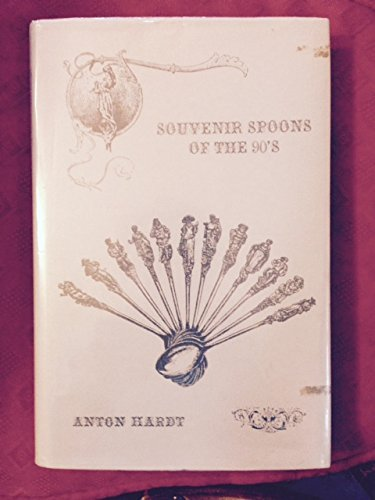 SOUVENIR SPOONS OF THE 90's.: Hardt, Anton.