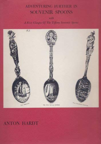 Adventuring further in souvenir spoons: With a first glimpse of the Tiffany souvenir spoons: Hardt,...