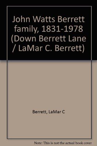 John Watts Berrett family, 1831-1978 (Down Berrett Lane / LaMar C. Berrett): Berrett, LaMar C