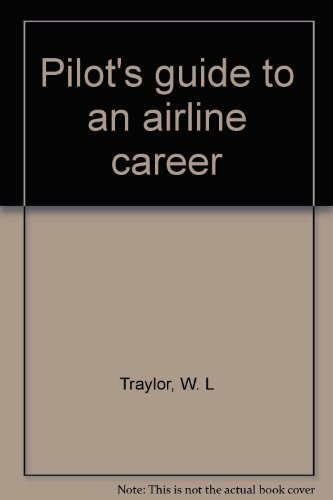 Pilot's guide to an airline career: W. L Traylor