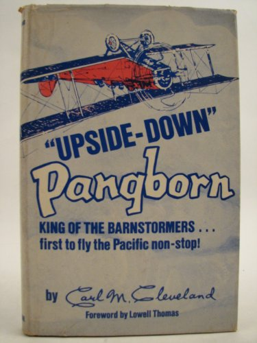 UPSIDE-DOWN PANGBORN: KING OF THE BARNSTORMERS: Cleveland, Carl M.