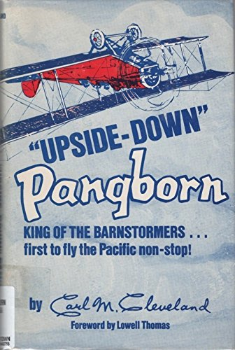 "UPSIDE-DOWN"" PANGBORN, KING OF THE BARNSTORMERS: Carl M Cleveland"