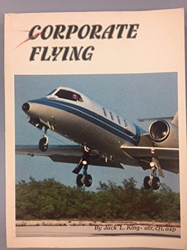 9780911721515: Corporate flying: A comprehensive overview of corporate aviation covering all aspects of this rapidly expanding and highly specialized industry