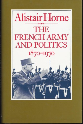 The French Army and Politics, 1870-1970: Horne, Alistair