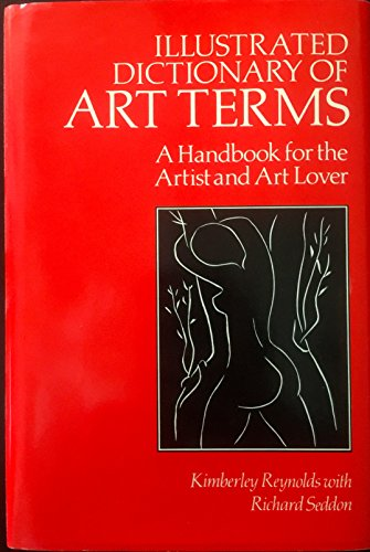 Illustrated Dictionary of Art Terms: A Handbook: Kimberley Reynolds