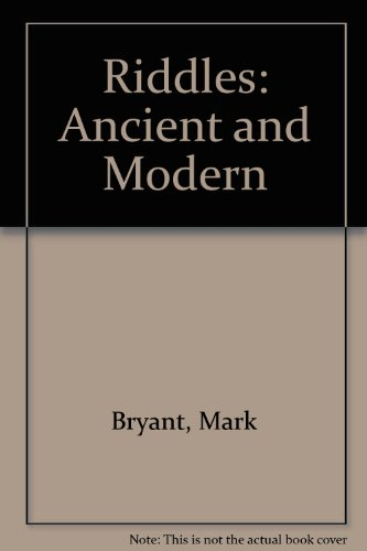 Riddles: Ancient and Modern: Bryant, Mark