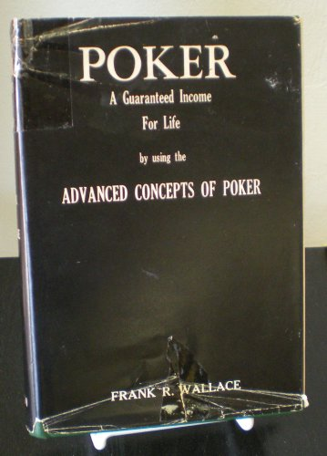 9780911752038: Poker - A Guaranteed income for Life by using the Advanced Concepts of Poker