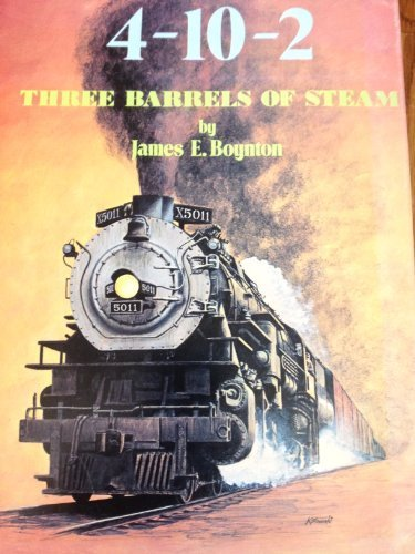 9780911760132: The 4-10-2: Three Barrels of Steam - A Complete Collector's File of the Only Three-Cylinder 4-10-2 Steam Locomotives Built for Service in the USA
