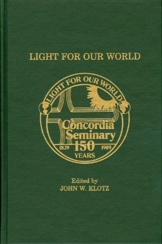 Light for Our World: Essays Commemorating the 150th Anniversary of Concordia Seminary