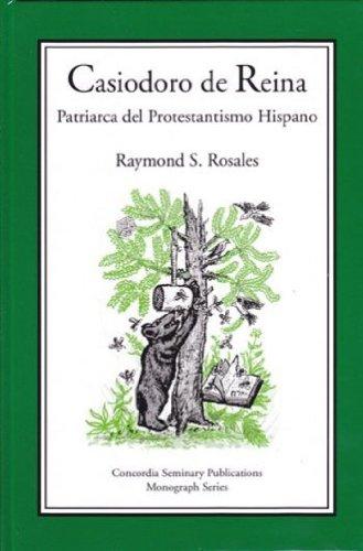 Casiodoro de Reina. Patriarca del Protestantismo Hispano. Concordia Seminary Publications Monograph...