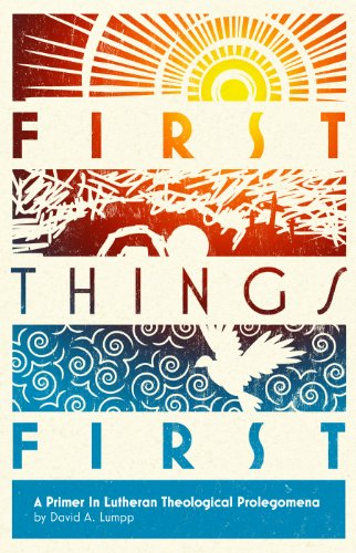 9780911770803: First Things First: A Primer in Lutheran Theological Prolegomena