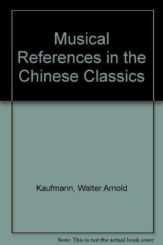 Musical References in the Chinese Classics (Detroit Monographs in Musicology Number Five): Kaufmann...