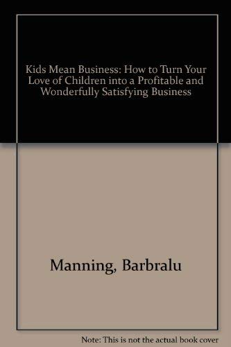 9780911781038: Kids Mean Business: How to Turn Your Love of Children into a Profitable and Wonderfully Satisfying Business