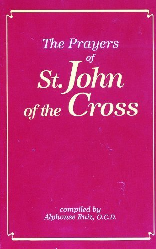 The Prayers of St. John of the Cross (0911782915) by Ruiz, Alphonse; John of the Cross, Saint; Kavanaugh, Kieran; Rodriguez, Otilio