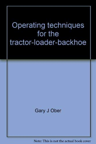 9780911785005: Operating techniques for the tractor - loader - backhoe