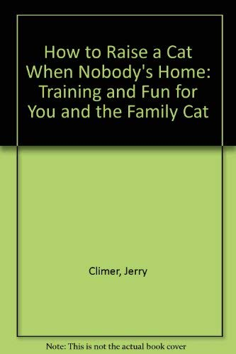 9780911793017: How to Raise a Cat When Nobody's Home: Training and Fun for You and the Family Cat