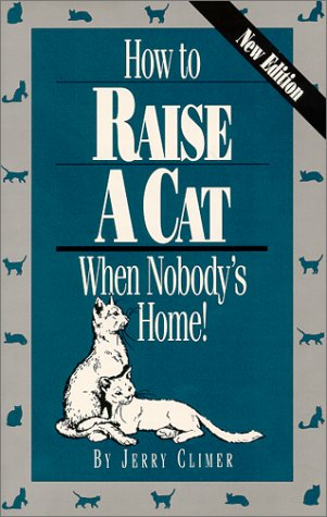 9780911793048: How to Raise a Cat When Nobody's Home: Training and Fun for You and the Family Cat