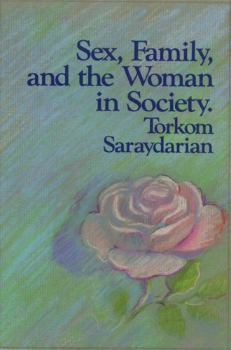 Sex, family, and the woman in society.: SARAYDARIAN, TORKOM