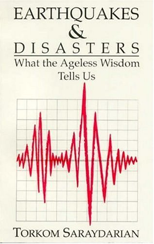 Earthquakes and Disasters What the Ageless Wisdom Tells Us: Saraydarian, Torkom