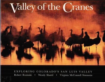 Valley of the Cranes: Exploring Colorado's San Luis Valley: Shattil, Wendy, Simmons, Virginia ...