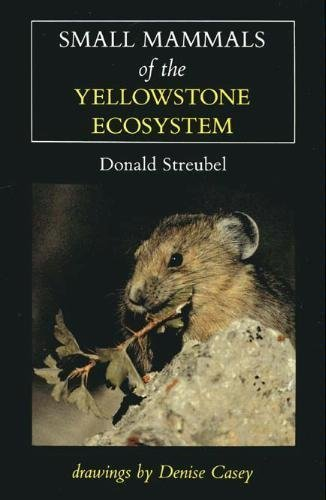 Small Mammals of the Yellowstone Ecosystem: Streubel, Donald P.