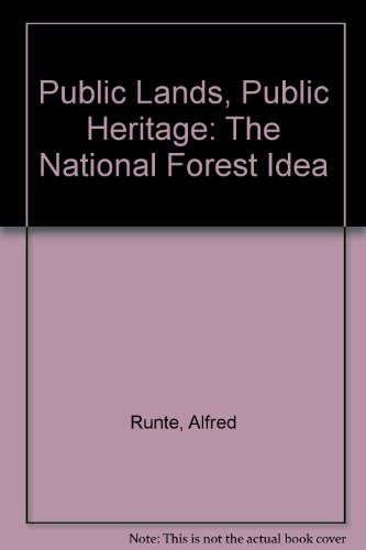 Public Lands, Public Heritage: The National Forest Idea: Alfred Runte
