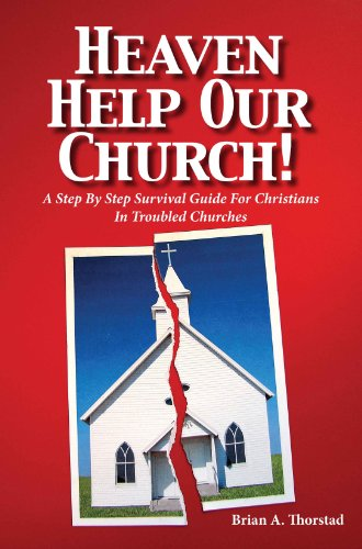 Heaven Help Our Church: A Step By Step Survival Guide for Christians in Troubled Churches: Brian A....