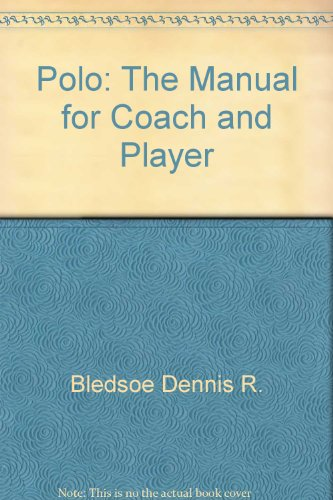Polo: The Manual for Coach and Player: Cutino, Peter J.