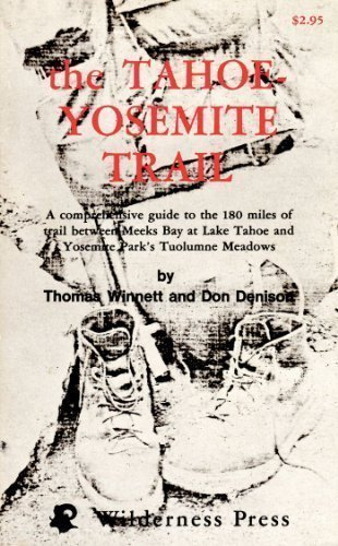 The Tahoe-Yosemite Trail: A Comprehensive Guide to the 180 Miles of Trail Between Meeks Bay at Lake...