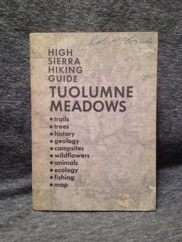 9780911824100: Tuolumne Meadows;: A complete guide to the Meadows and surrounding uplands, including descriptions of more than 100 miles of trails (High Sierra hiking guide)