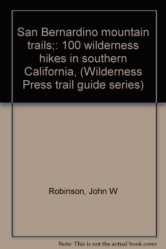 San Bernardino Mountain Trails: 100 Wilderness Hikes in Southern California
