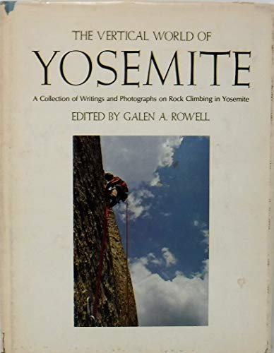 The Vertical World of Yosemite: A Collection of Photographs and Writings on Rock Climbing in ...
