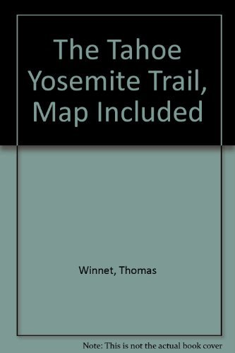 9780911824407: The Tahoe-Yosemite Trail: A Comprehensive Guide to the 180 Miles of Trail Between Meeks Bay at Lake Tahoe and Yosemite Park's Tuolumne Meadows (Wilderness Press Trail Guide Series)
