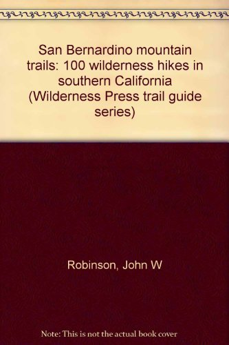 9780911824438: San Bernardino Mountain Trails: 100 Wilderness Hikes in Southern California (Wilderness Press Trail Guide Series)