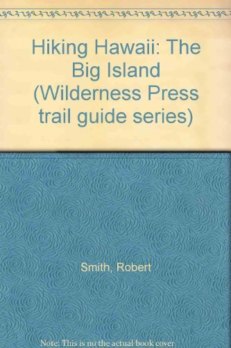 Hiking Hawaii: The Big Island (Wilderness Press trail guide series) (9780911824551) by Robert Smith
