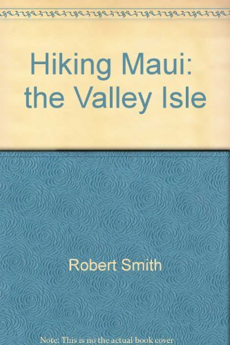 Hiking Maui, the valley isle (Wilderness Press trail guide series) (0911824995) by Robert Smith