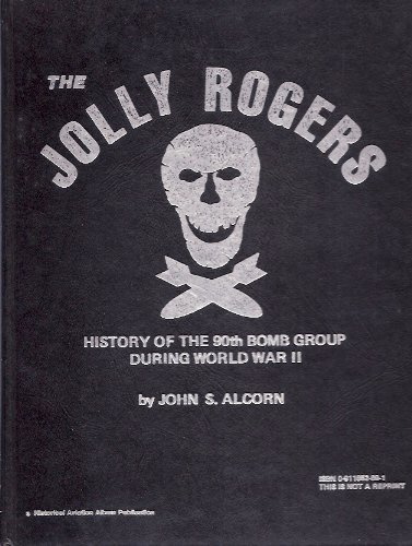 9780911852899: The Jolly Rogers: History of the 90th Bomb Group During World War II