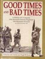 Good Times and Bad Times: A History of C Company 85th Mountain Infantry Regiment 10th Mountain ...