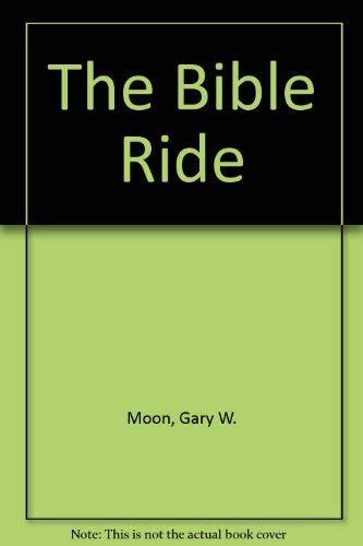 The Bible Ride: Moon, Gary W.
