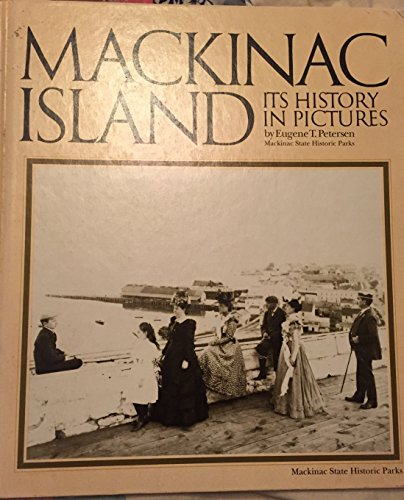 Mackinac Island : Its History in Pictures: Eugene T. Petersen