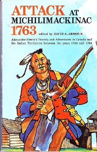 Attack at Michilimackinac 1763 : Alexander Henry's: Alexander Henry