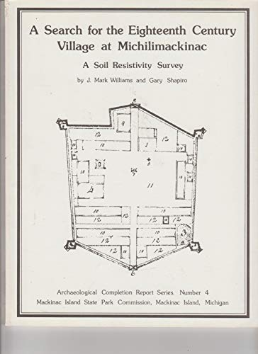 Search for the Eighteenth Century Village at Michilimackinac : A Soil Resistivity Survey: Williams,...