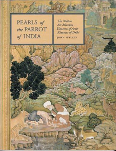 9780911886511: Pearls of the Parrot of India: The Walters Art Museum Khamsa of Amir Khusraw of Delhi