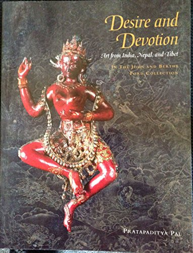 Desire and Devotion: Art from India, Nepal, and Tibet: In the John and Berthe Ford Collection.: PAL...