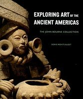 9780911886764: Exploring Art of the Ancient Americas: The John Bourne Collection